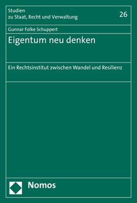 Eigentum Neu Denken: Ein Rechtsinstitut Zwischen Wandel Und Resilienz - Schuppert, Gunnar Folke