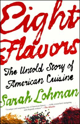 Eight Flavors: The Untold Story of American Cuisine - Lohman, Sarah