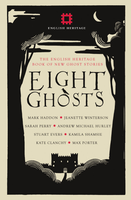 Eight Ghosts: The English Heritage Book of New Ghost Stories - Haddon, Mark (Contributions by), and Winterson, Jeanette (Contributions by), and Perry, Sarah (Contributions by)
