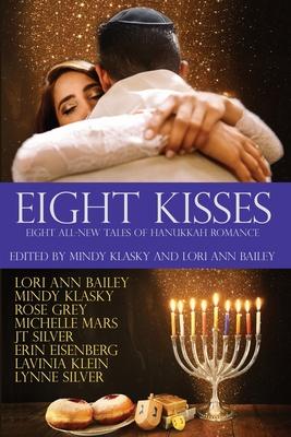 Eight Kisses: Eight All-New Tales of Hanukkah Romance - Klasky, Mindy (Editor), and Bailey, Lori Ann (Editor)
