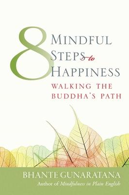 Eight Mindful Steps to Happiness: Walking the Path of the Buddha - Gunaratana, Bhante Henepola, and Henepola, and Gunaratana, Henepola