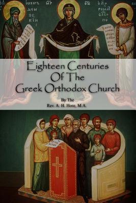 Eighteen Centuries of the Greek Orthodox Church - Hore M a, Rev a H