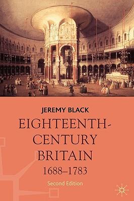 Eighteenth-Century Britain, 1688-1783 - Black, Jeremy