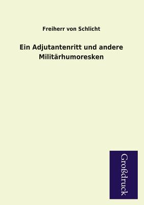 Ein Adjutantenritt Und Andere Militarhumoresken - Schlicht, Freiherr Von