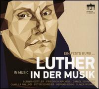 Ein Feste Burg ...: Luther in der Musik - Blechbläserensemble; Camilla Nylund (vocals); Cappella Sagittariana; Daniel Schnyder (vocals); Friedrich Kircheis (organ);...