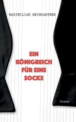 Ein Konigreich Fur Eine Socke - Weingartner, Maximilian