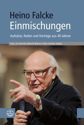 Einmischungen: Aufsatze, Reden Und Vortrage Aus 40 Jahren - Falcke, Heino, and Albrecht-Birkner, Veronika (Editor), and Stobbe, Heinz-Gunther (Editor)
