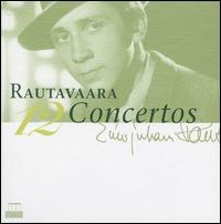 Einojuhani Rautavaara: 12 Concertos - Elmar Oliveira (violin); Esko Laine (double bass); Kari Jussila (organ); Marielle Nordmann (harp); Marko Ylönen (cello);...