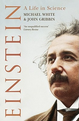 Einstein: A Life In Science - White, Michael, and Gribbin, John