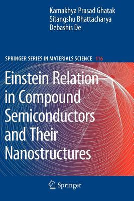 Einstein Relation in Compound Semiconductors and Their Nanostructures - Ghatak, Kamakhya Prasad, and Bhattacharya, Sitangshu, and De, Debashis