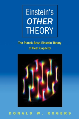 Einstein's Other Theory: The Planck-Bose-Einstein Theory of Heat Capacity - Rogers, Donald W