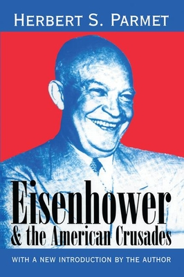 Eisenhower and the American Crusades - Parmet, Herbert S (Introduction by)