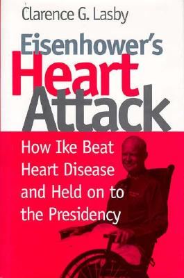 Eisenhower's Heart Attack - Lasby, Clarence G