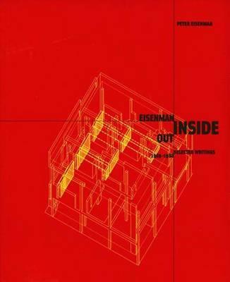 Eisenman Inside Out: Selected Writings, 1963-1988 - Eisenman, Peter, and Rakatansky, Mark (Editor)