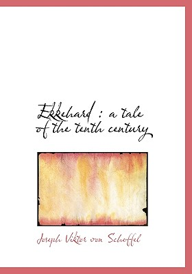 Ekkehard: A Tale of the Tenth Century - Scheffel, Joseph Viktor Von