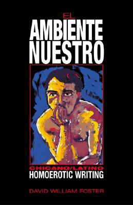 El Ambiente Nuestro: Chicano/Latino Homoerotic Writing - Foster, David William