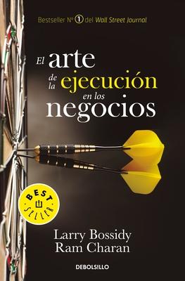 El Arte de la Ejecuci?n En Los Negocios / Execution: The Discipline of Getting T Hings Done - Bossidy, Larry, and Charan, Ram