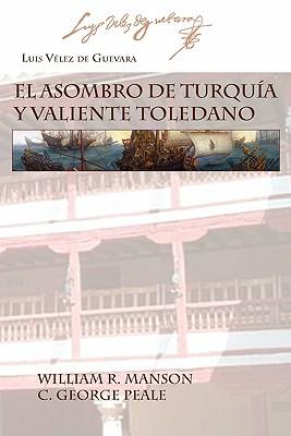El Asombro de Turquia y Valiente Toledano - Guevara, Luis Velez De, and Manson, William R (Editor), and Peale, C George (Editor)