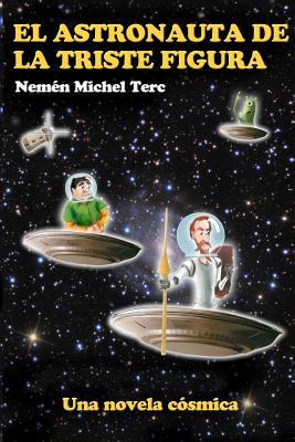 El astronauta de la triste figura: Novela c?smica - Terc, Nemen Michel
