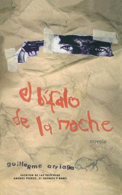 El Bufalo de la Noche - Arriaga, Guillermo