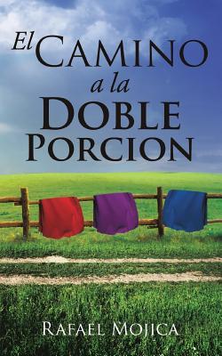 El Camino a la Doble Porcion - Mojica, Rafael