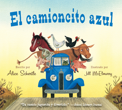 El Camioncito Azul (Little Blue Truck, Spanish Edition) - Schertle, Alice, and McElmurry, Jill (Illustrator)