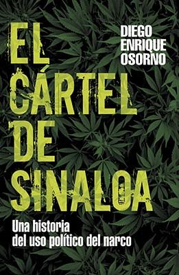 El Cartel de Sinaloa: Una Historia del USO Politico del Narco - Osorno, Diego Enrique, and Enciso, Froylan (Prologue by)