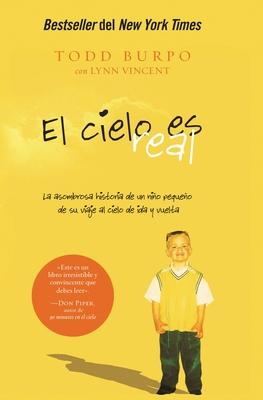 El Cielo Es Real: La Asombrosa Historia de Un Nino Pequeno de Su Viaje Al Cielo de Ida y Vuelta - Burpo, Todd, and Vincent, Lynn