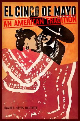 El Cinco de Mayo: An American Tradition - Hayes-Bautista, David