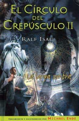 El Circulo del Crepusculo II: La Larga Sombra - Isau, Ralf, and Benet, Roberto (Translated by)