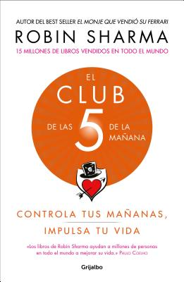 El Club de Las 5 de la Ma±ana: Controla Tus Ma±anas, Impulsa Tu Vida / 5 Am Club, The: Own Your Morning. Elevate Your Life. - Sharma, Robin