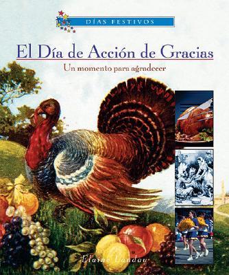 El Dia de Accion de Gracias: Un Momento Para Agradecer - Landau, Elaine, and Cinquemani, Romina C (Translated by)