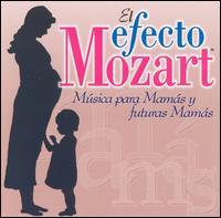 El Efecto Mozart M�sica para Mam�s y futuras Mam�s - Academy of St. Martin-in-the-Fields; Capella Istropolitana; Eder Quartet; Netherlands Wind Ensemble; Salzburg Chamber Orchestra