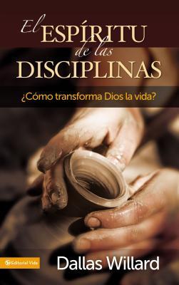 El ESP Ritu de Las Disciplinas: C Mo Transforma Dios La Vida? - Willard, Dallas