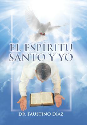 El Espiritu Santo y Yo - Diaz, Dr Faustino