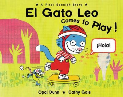 El Gato Leo Comes to Play!: A First Spanish Story - Dunn, Opal, and Gale, Cathy
