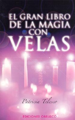 El Gran Libro de Magia Con Velas: Hechizos, Encantos, Rituales y Adivinaciones - Telesco, Patricia