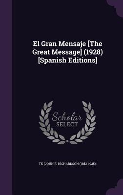 El Gran Mensaje [The Great Message] (1928) [Spanish Editions] - Richardson, Tk [John E
