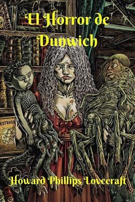 El Horror de Dunwich - Lovecraft, Howard Phillips
