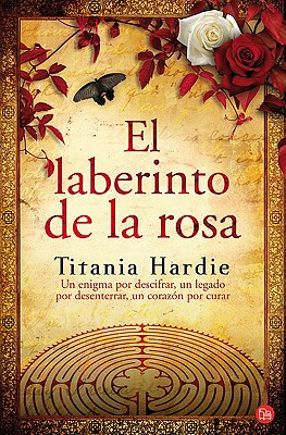 El Laberinto de la Rosa: Un Enigma Por Descifrar, Un Legado Por Desenterrar, Un Coraz?n Por Curar/ The Rose Labyrinth - Hardie, Titania
