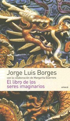 El Libro de los Seres Imaginarios - Borges, Jorge Luis, and Guerrero, Margarita