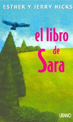 El Libro de Sara - Hicks, Esther W, and Hicks, Jerry S, and Garrett, Caroline (Illustrator)