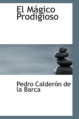 El Magico Prodigioso - Calderon de La Barca, Pedro