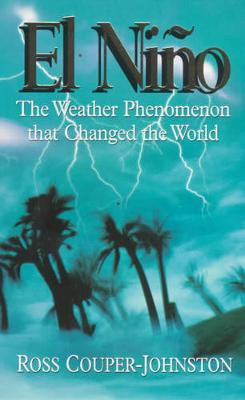 El Nino: The Weather Phenomenon That Changed the World - Couper-Johnston, Ross