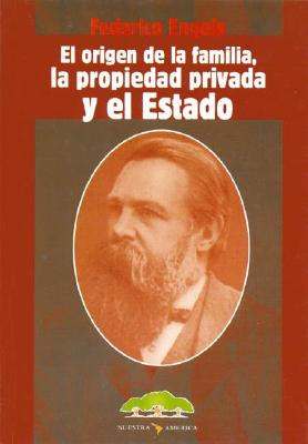 El Origen de La Familia, La Propiedad Privada y El Estado - Engels, Federico