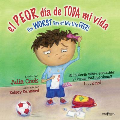 El Peor Dia de Toda Mi Vida/The Worst Day Of My Life Ever!: The Worst Day Of My Life Ever - Cook, Julia, and De Weerd, Kelsey