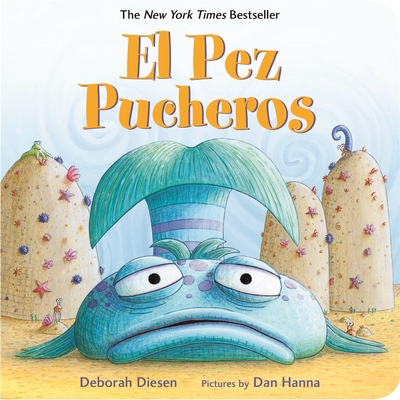 El Pez Pucheros - Diesen, Deborah, and Hanna, Dan (Illustrator), and Mlawer, Teresa (Translated by)
