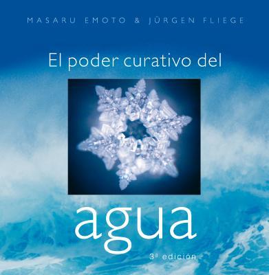 El Poder Curativo del Agua - Emoto, Masaru, and Fliege, Jurgen