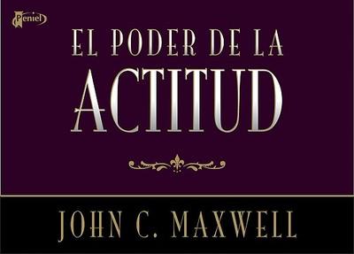 El Poder de la Actitud - Maxwell, John C