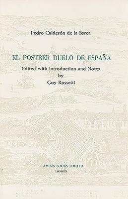 El Postrer Duelo de España - Calderon De La Barca, Pedro, and Rossetti, Guy